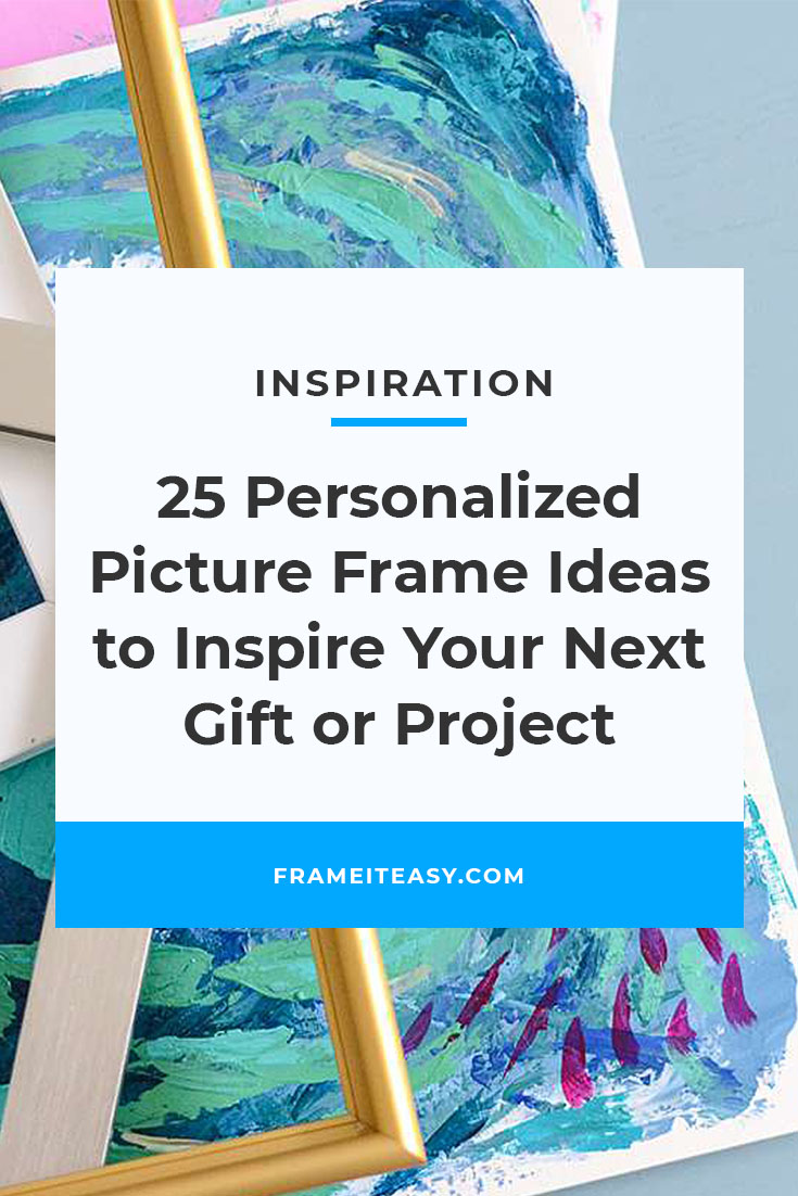 25 Personalized Picture Frame Ideas to Inspire Your Next Gift or Project