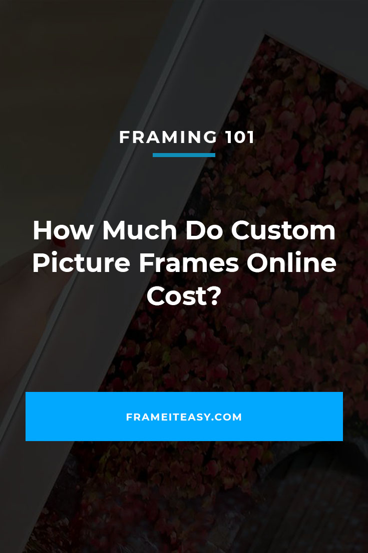 How Much Do Custom Picture Frames Online Cost