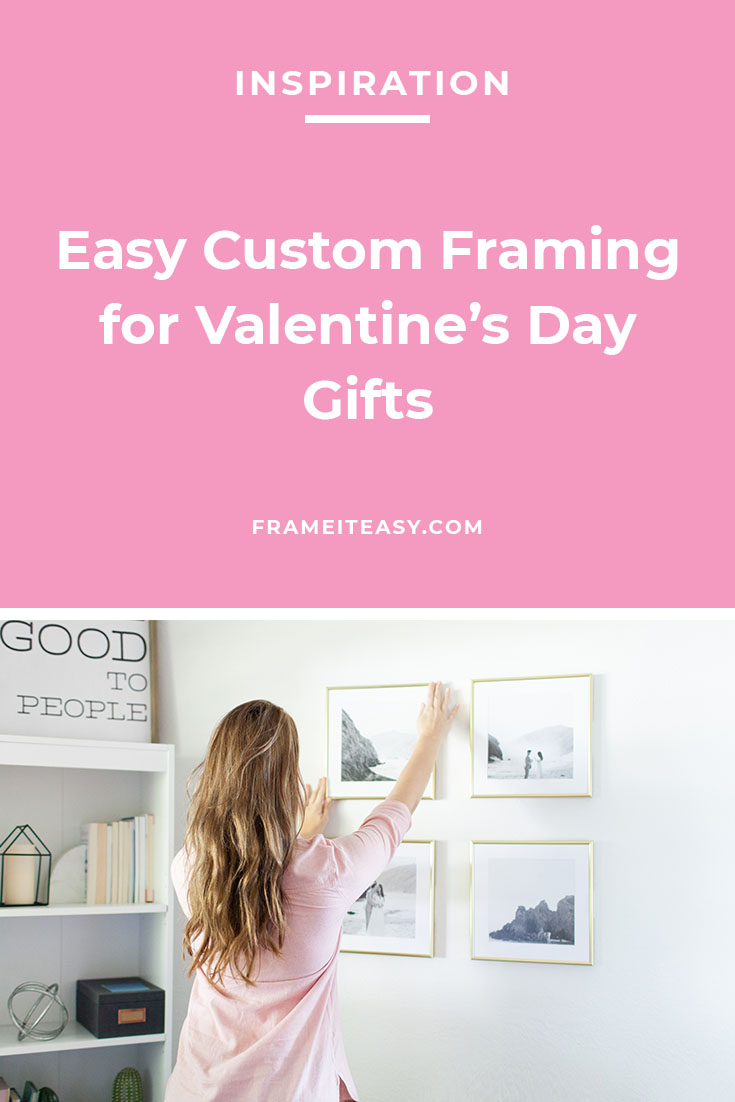 Easy Custom Framing for Valentine's Day Gifts