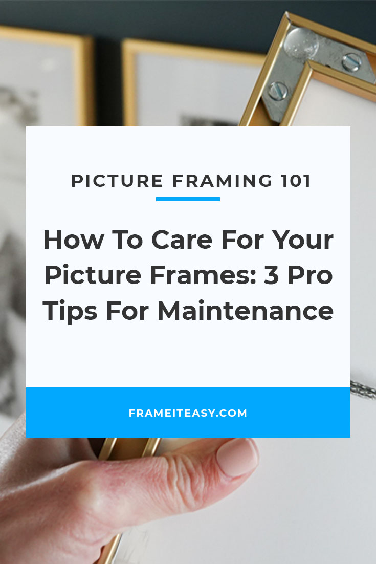 How To Care For Your Picture Frames