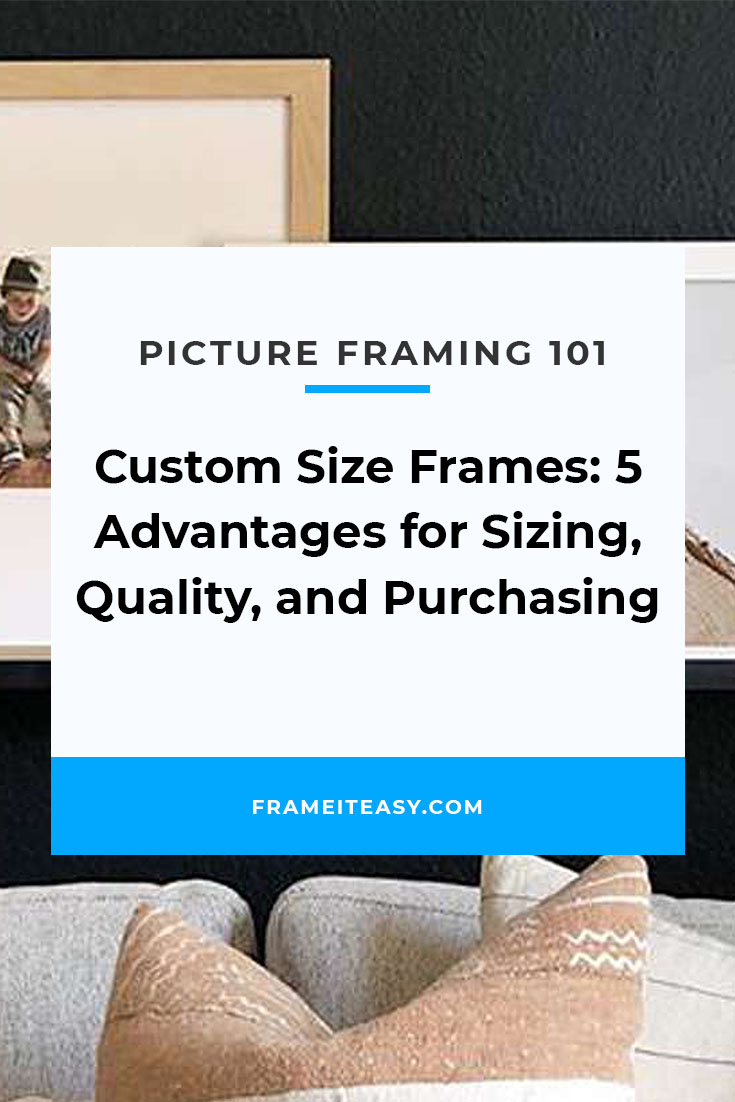 Custom Size Frames_ 5 Advantages for Sizing, Quality, and Purchasing