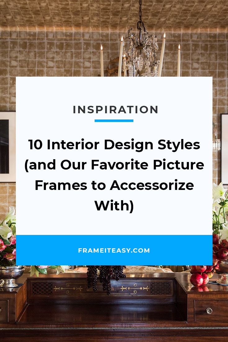 10 Interior Design Styles and Our Favorite Picture Frames to Accessorize With