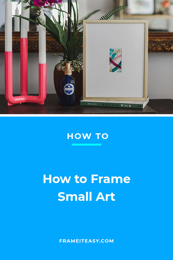 How to Frame Small Art
