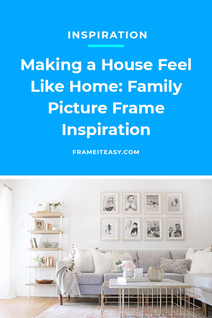 Making a House Feel Like Home: Family Picture Frame Inspiration