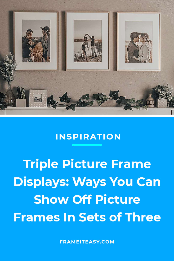 Triple Picture Frame Displays: Ways You Can Show Off Picture Frames In Sets of Three
