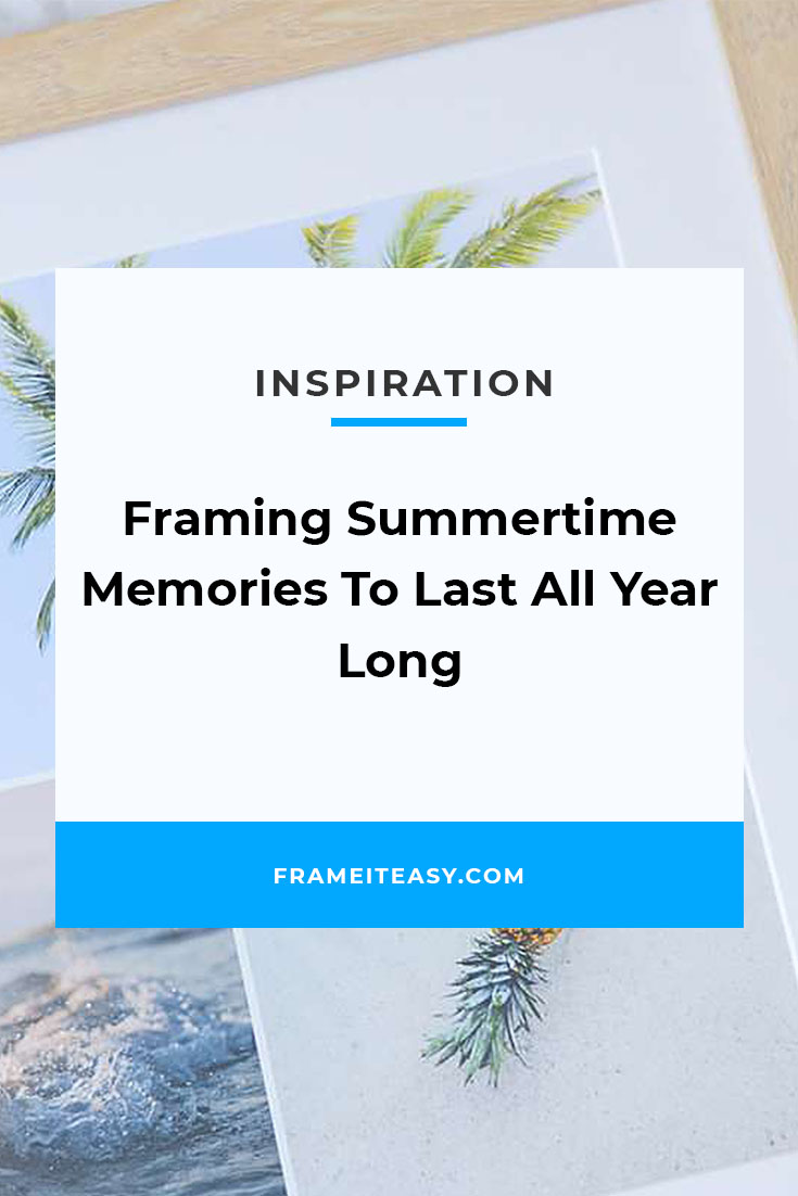 Framing Summertime Memories To Last All Year Long