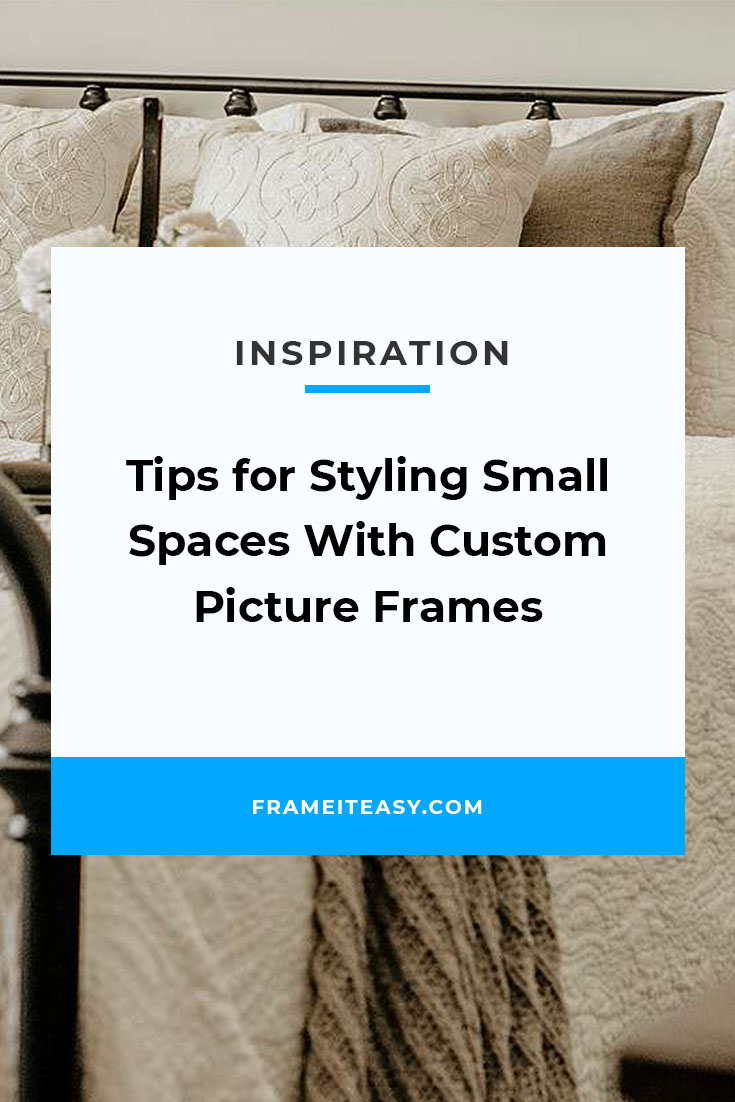 Tips for Styling Small Spaces With Custom Picture Frames
