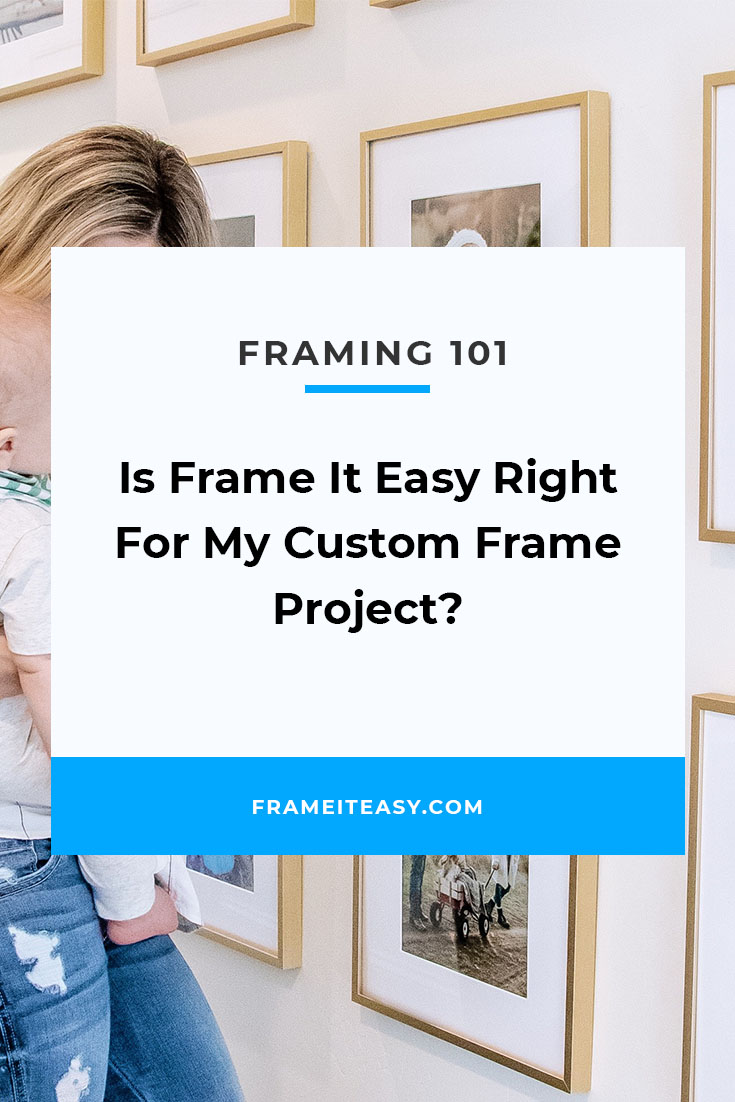 Is Frame It Easy Right For My Custom Frame Project