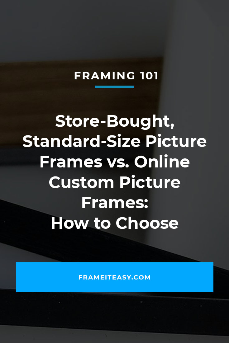 Store-Bought, Standard-Size Picture Frames vs. Online Custom Picture Frames