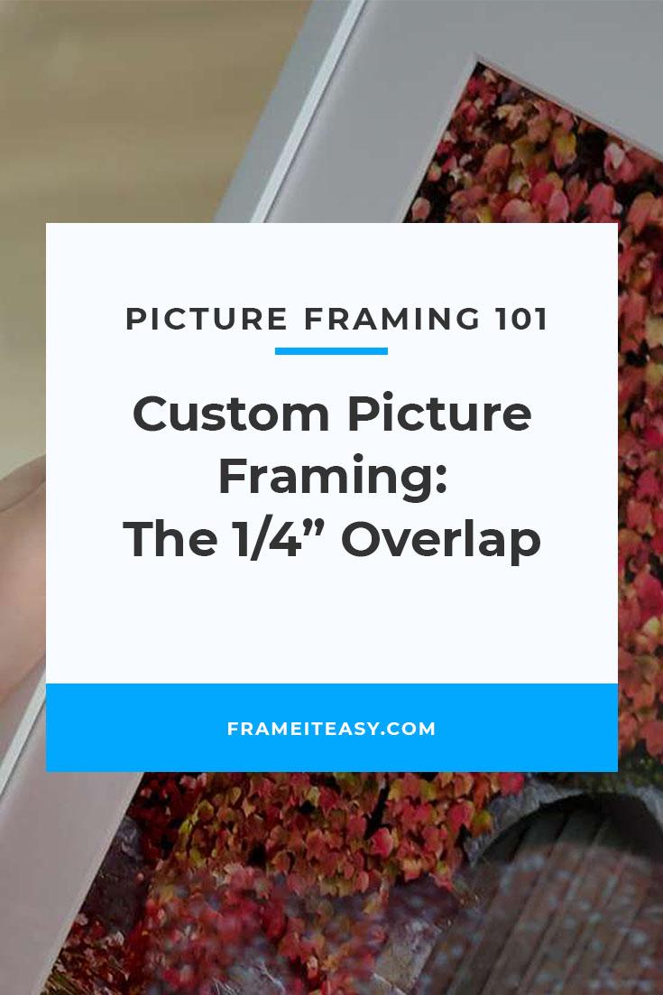 "Custom Picture Framing: The 1/4"" Overlap"