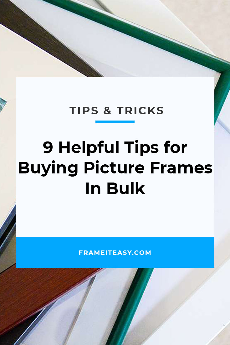 9 Helpful Tips for Buying Picture Frames In Bulk