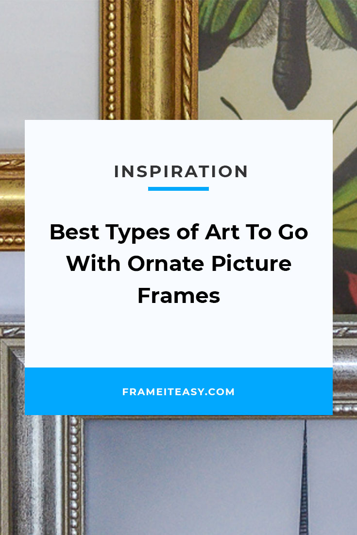Best Types of Art To Go With Ornate Picture Frames