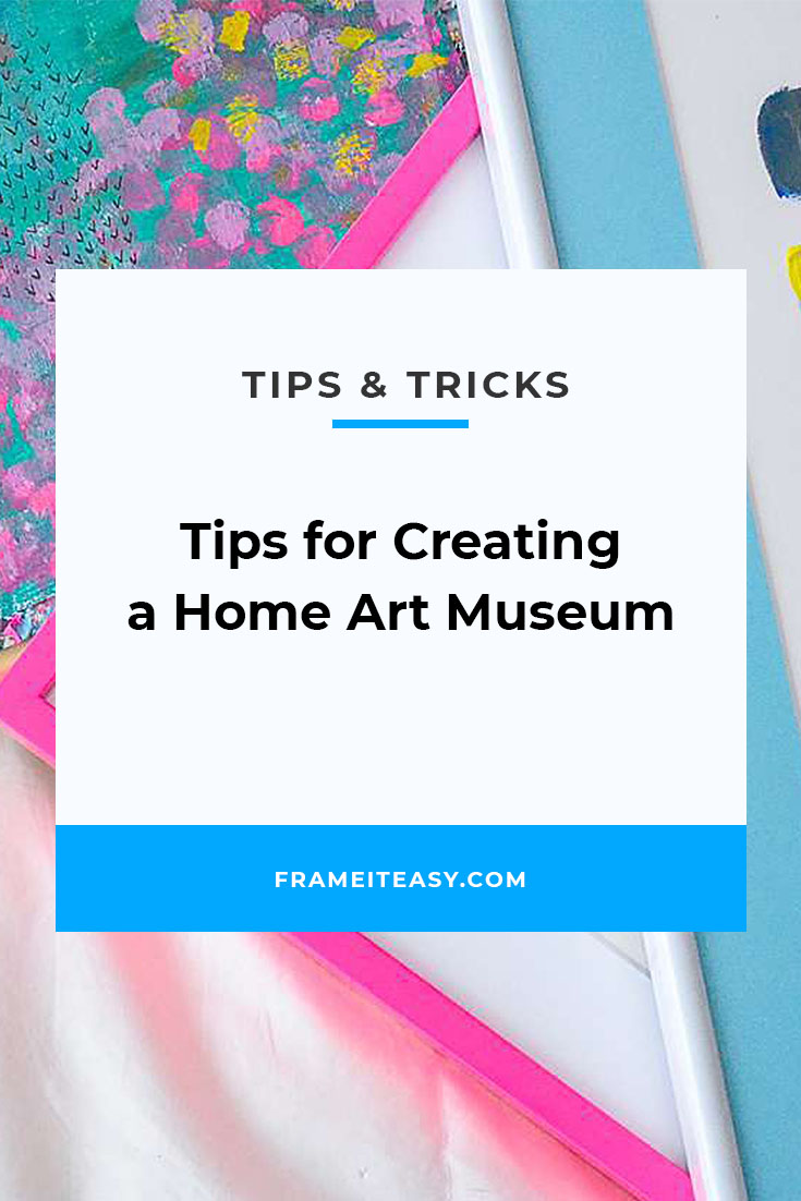 Tips for Creating a Home Art Museum