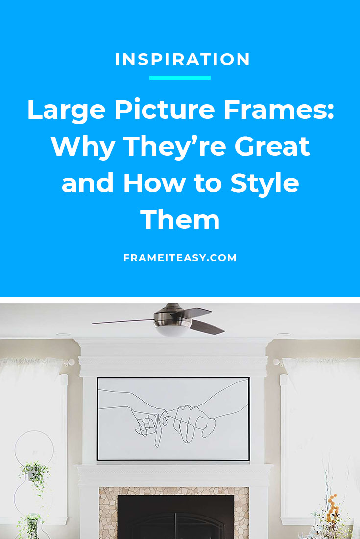 Large Picture Frames: Why They're Great and How to Style Them