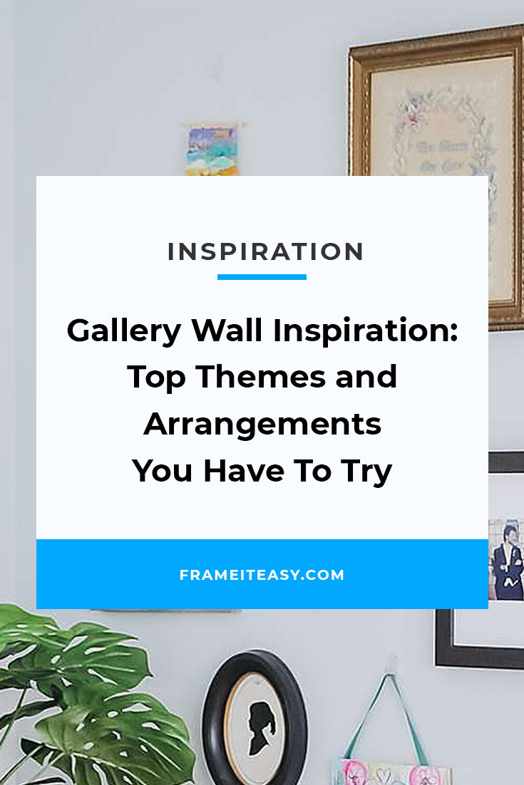 Gallery Wall Inspiration: Top Themes and Arrangements You Have To Try