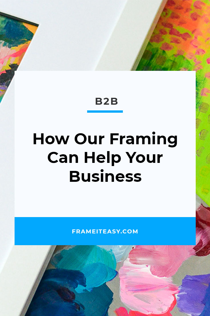 How Our Framing Can Help Your Business