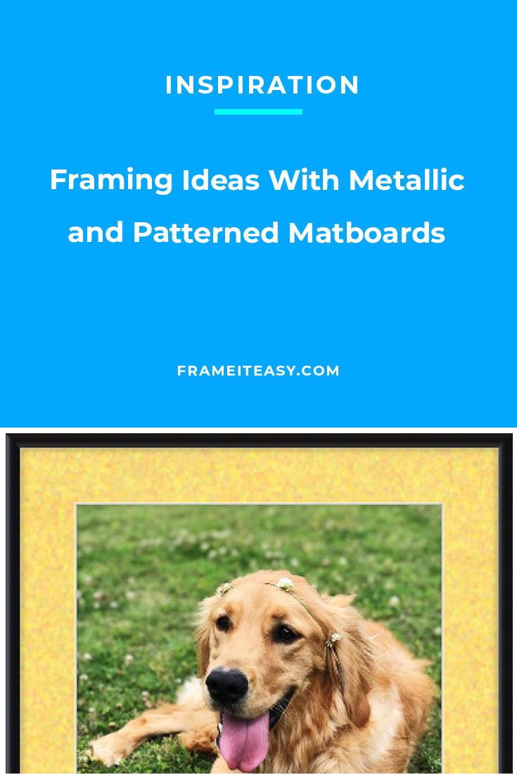 Framing Ideas With Metallic and Patterned Matboards