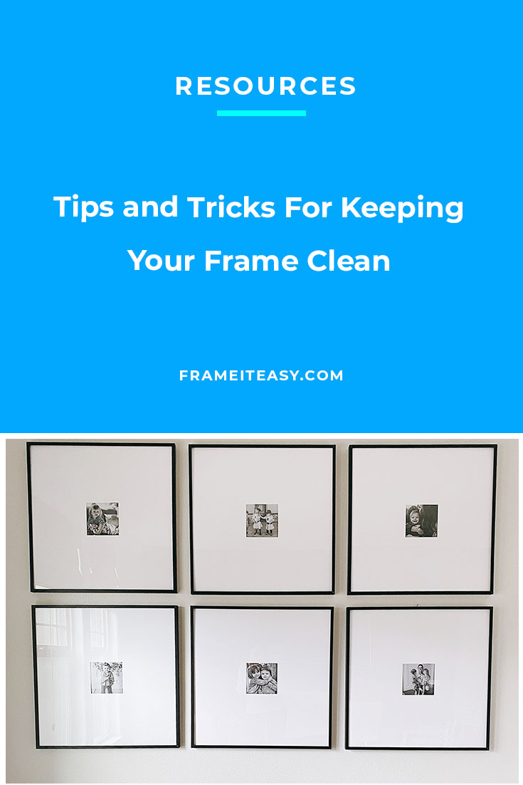 Tips and Tricks For Keeping Your Frame Clean