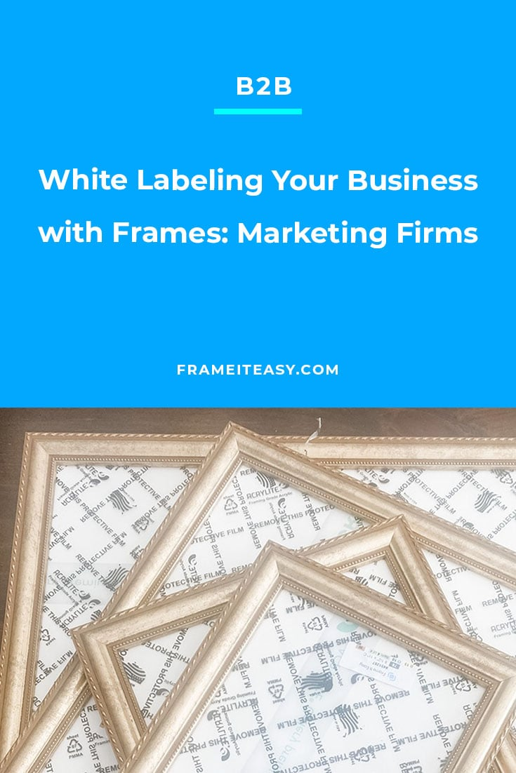 White Labeling Your Business with Frames: Marketing Firms