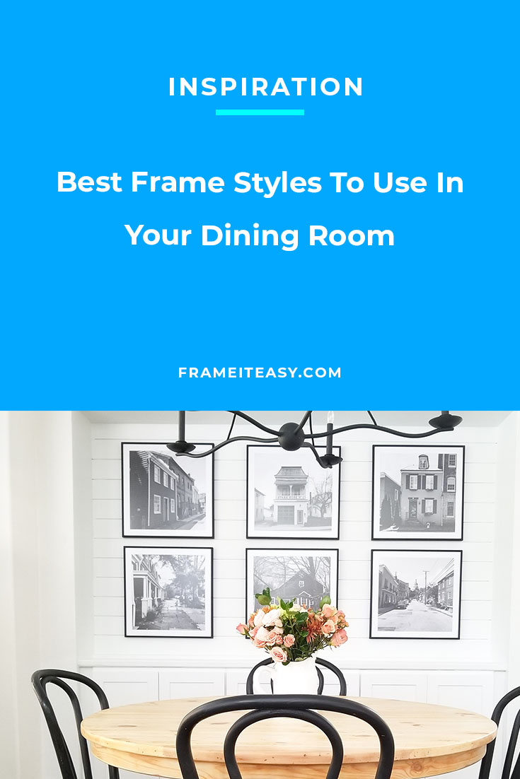Best Frame Styles To Use In Your Dining Room