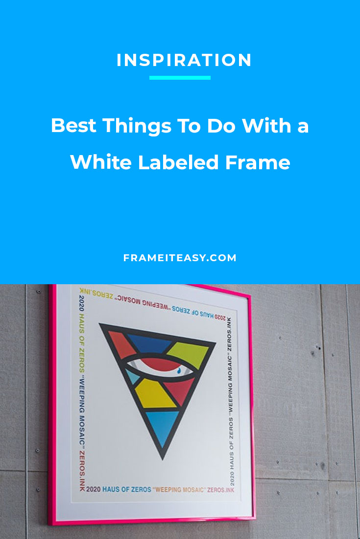 Best Things To Do With a White Labeled Frame