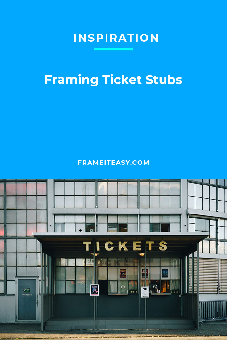 Framing Ticket Stubs