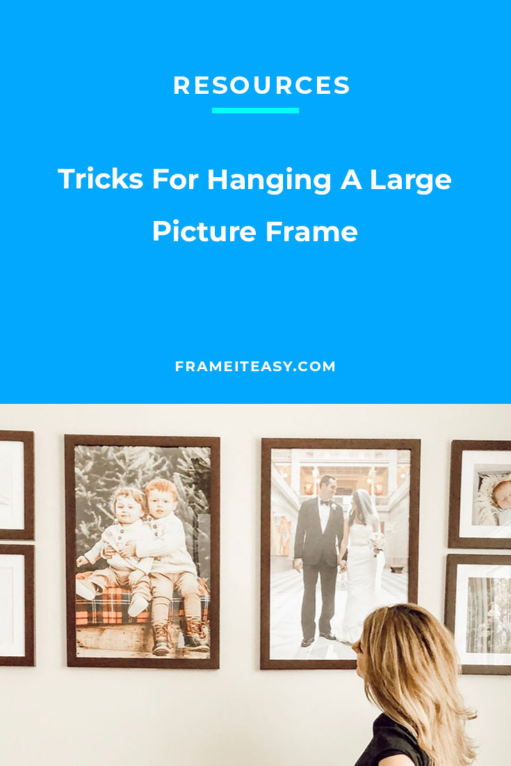 Tricks For Hanging A Large Picture Frame