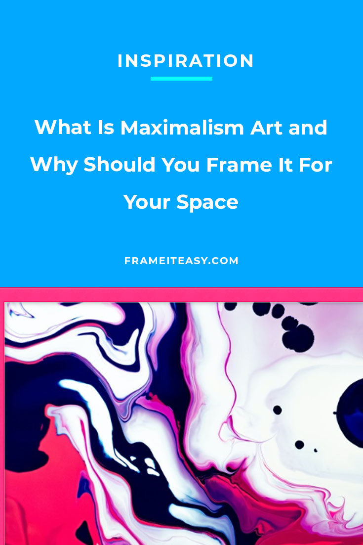 What Is Maximalism Art and Why Should You Frame It For Your Space