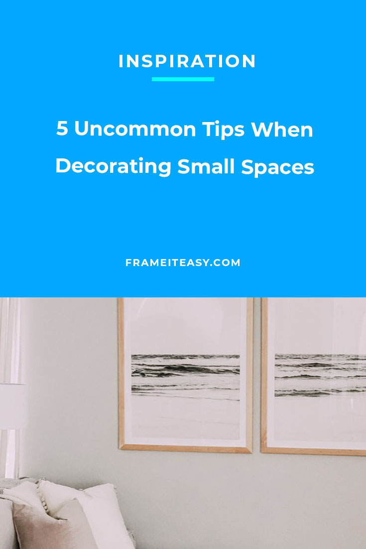 5 Uncommon Tips When Decorating Small Spaces