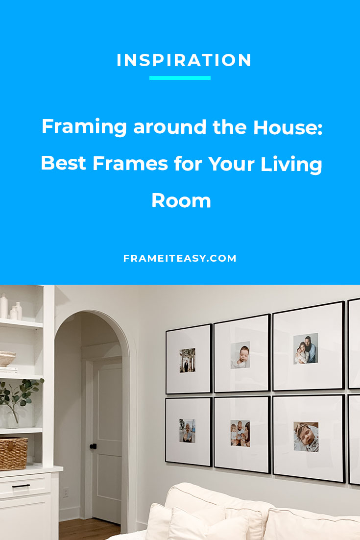 Framing around the House: Best Frames for Your Living Room