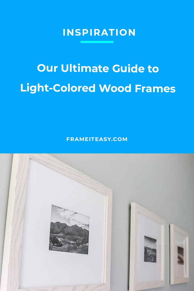 Our Ultimate Guide to Light-Colored Wood Frames