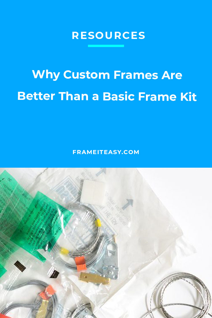 Why Custom Frames Are Better Than a Basic Frame Kit