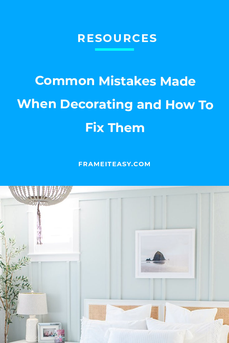 Common Mistakes Made When Decorating and How To Fix Them