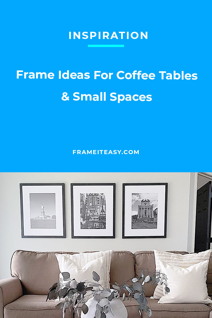 Frame Ideas For Coffee Tables & Small Spaces