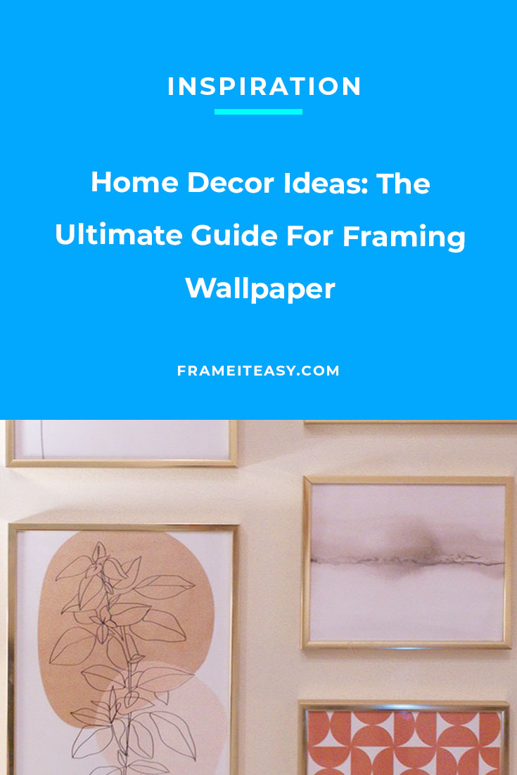 Home Decor Ideas: The Ultimate Guide For Framing Wallpaper