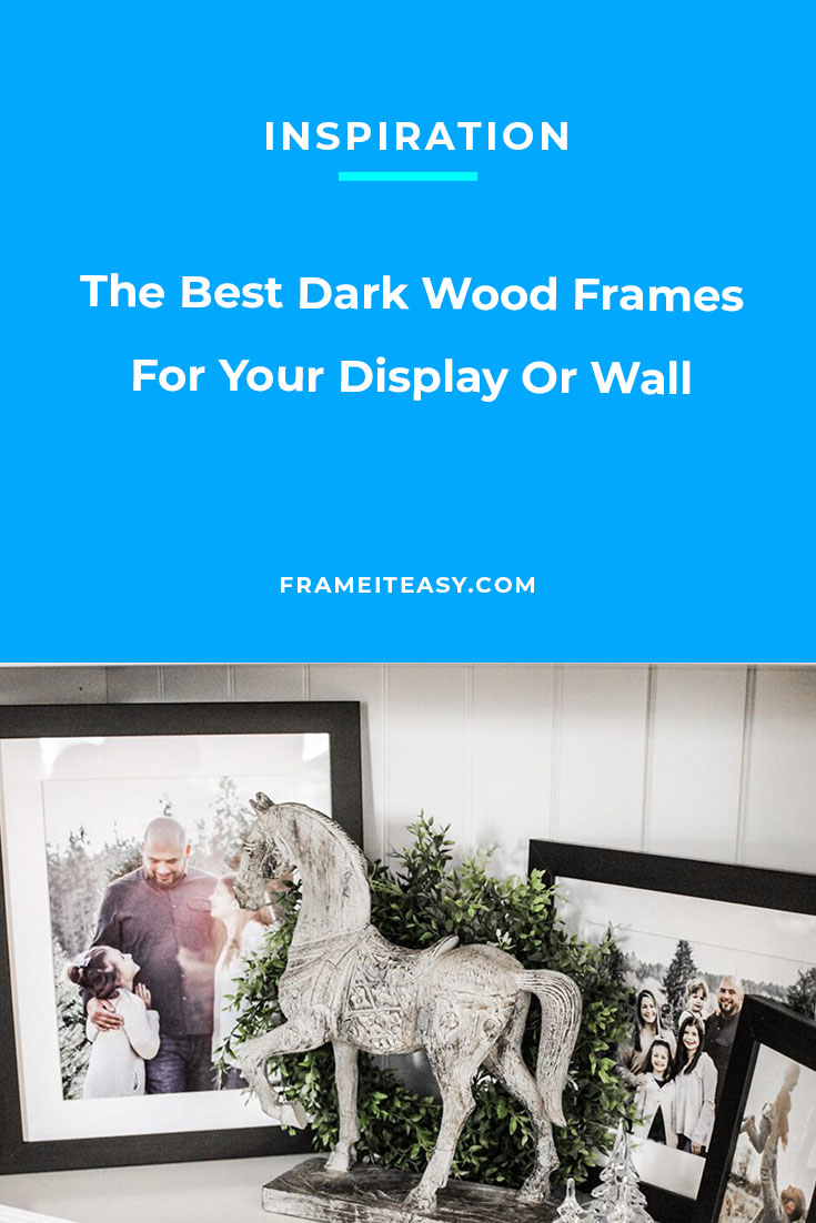 The Best Dark Wood Frames For Your Display Or Wall