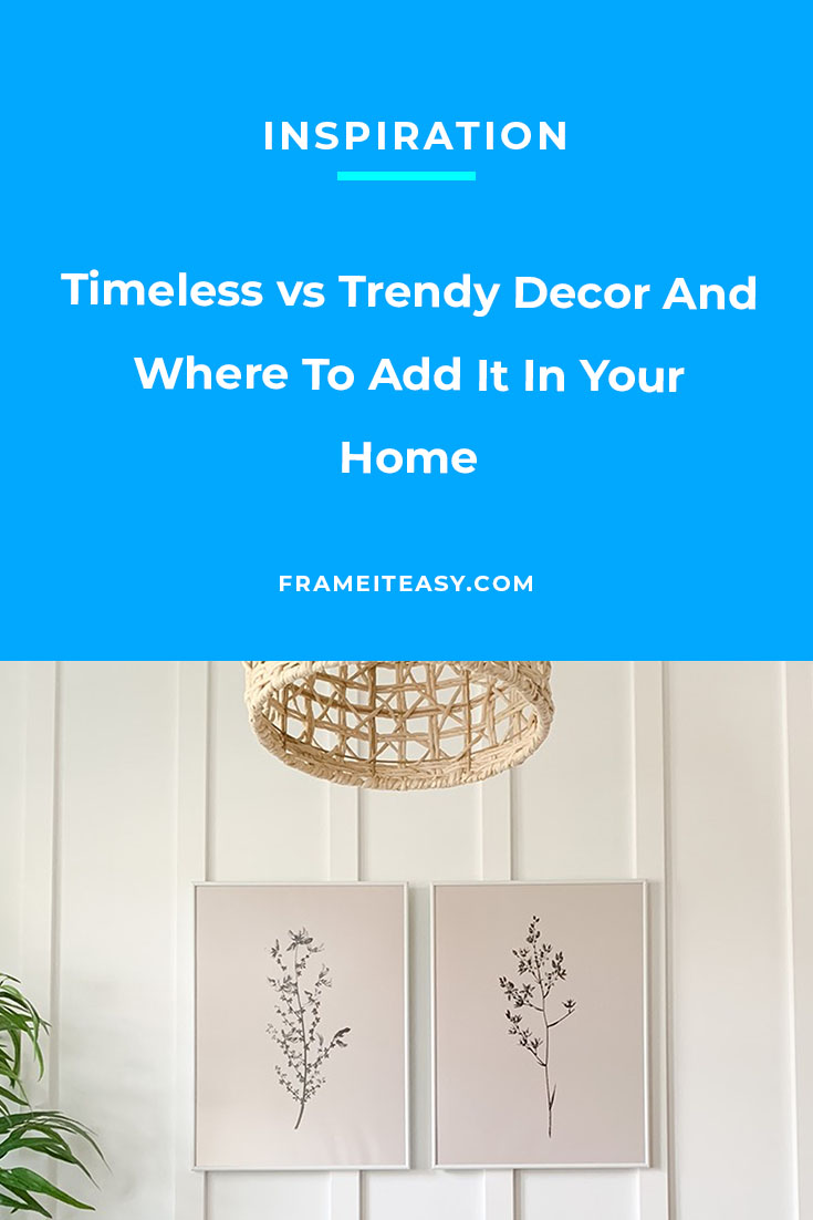 Timeless vs Trendy Decor And Where To Add It In Your Home